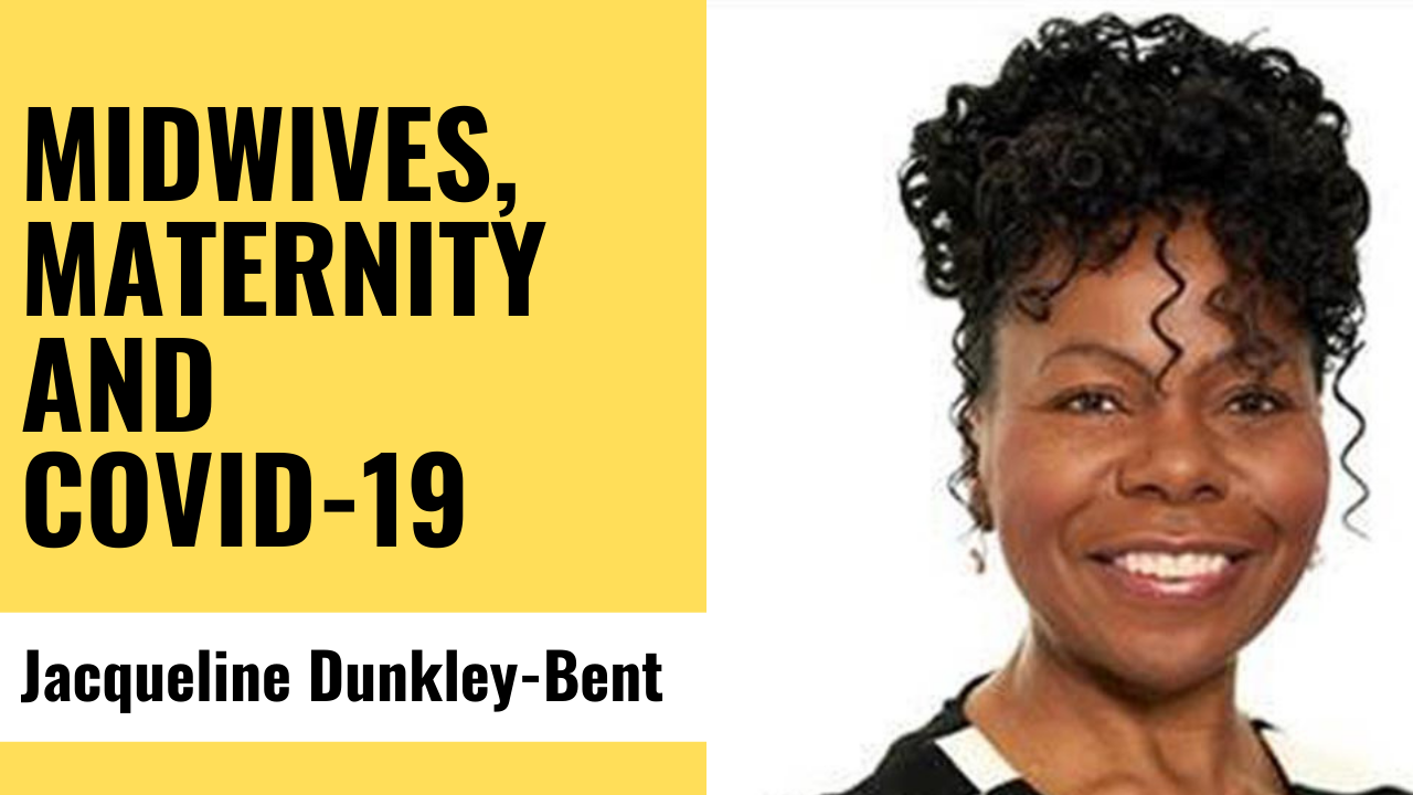 Professor Jacqueline Dunkley-Bent OBE - Keynote address: Midwives, Maternity and COVID-19